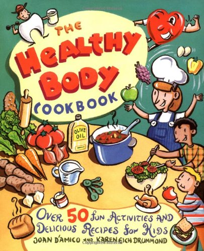 Healthy Body Cookbook (The Healthy Body Cookbook: Over 50 Fun Activities and Delicious Recipes for Kids)