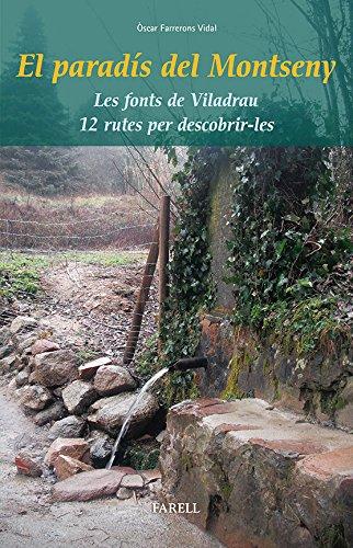 El paradís del Montseny. Les fonts de Viladrau. 12 rutes per descobrir-les: 32 (Llibres de Muntanya) por Farrerons Vidal, Òscar