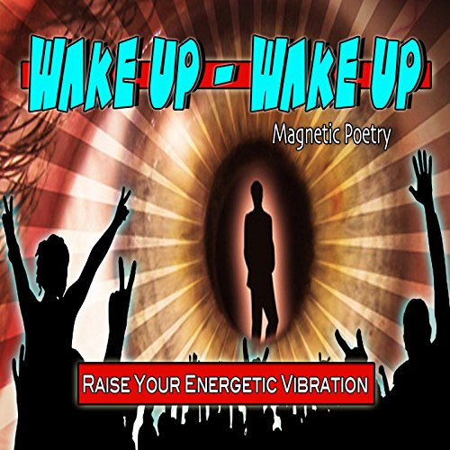 Wake up Wake up Magnetic Poetry Raise Your Energetic Vibrations