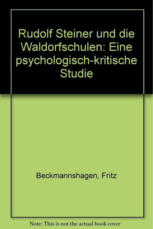 Rudolf Steiner und die Waldorfschulen. Eine psychologisch-kritische Studie