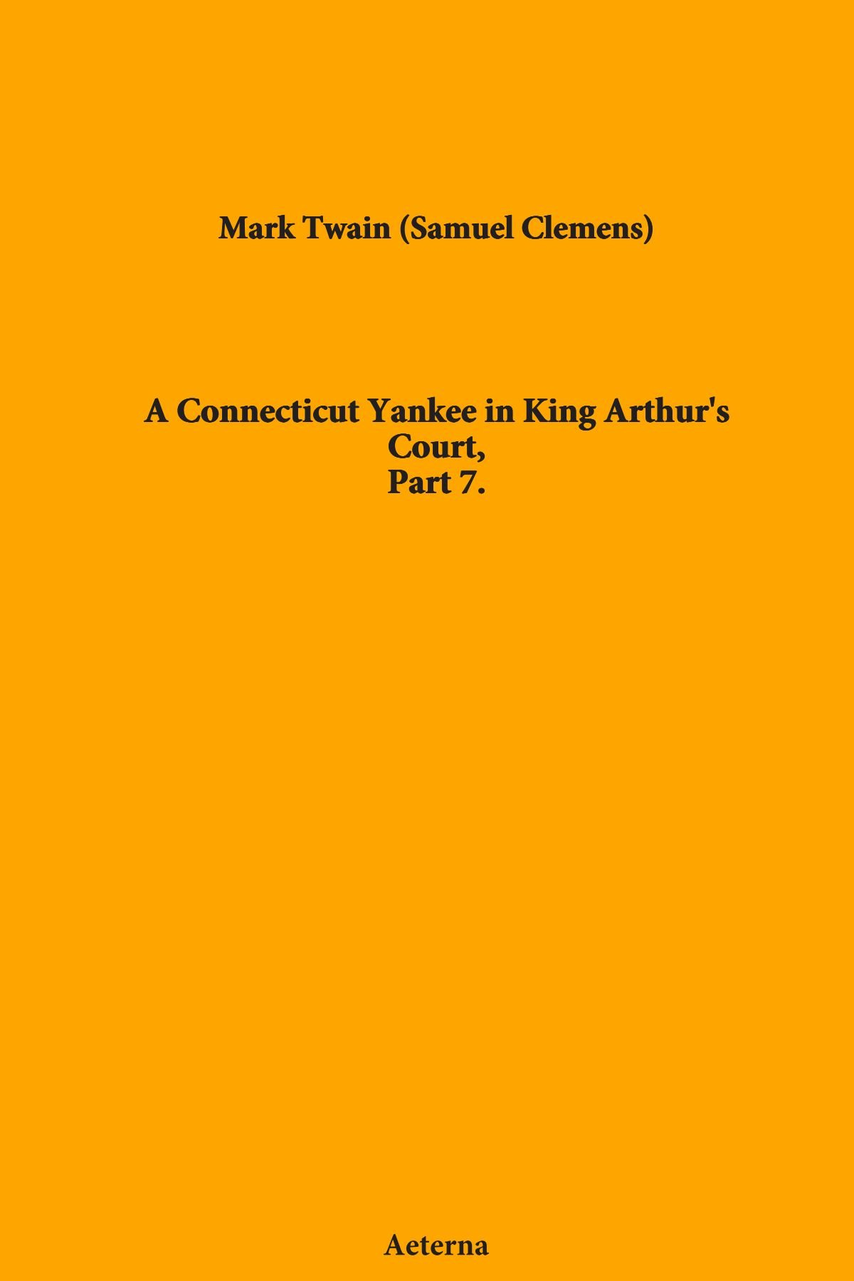 A Connecticut Yankee in King Arthur's Court, Part 7. PDF