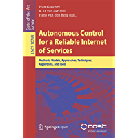 Autonomous Control for a Reliable Internet of Services: Methods, Models, Approaches, Techniques, Algorithms, and Tools (Lecture Notes in Computer Science Book 10768)