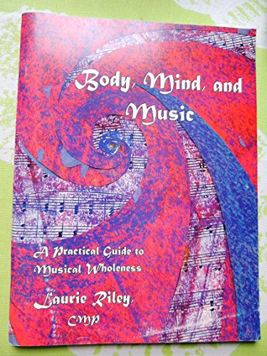 Body, Mind, & Music: A Practical Guide to Musical Wholeness (The Musical Body Program compare prices)