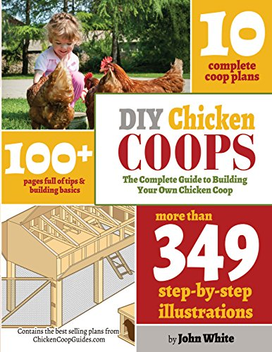 DIY Chicken Coops: The Complete Guide to Building Your Own Chicken Coop by [White, John]