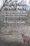 Hunting Mature Whitetail Bucks, T. Cannady, 1439233853