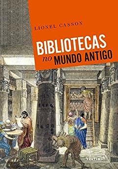 Bibliotecas no Mundo Antigo por [Casson, Lionel, Antunes, Cristina]
