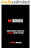 No Border: Justin Trudeau's Assault on Canadian Border Security