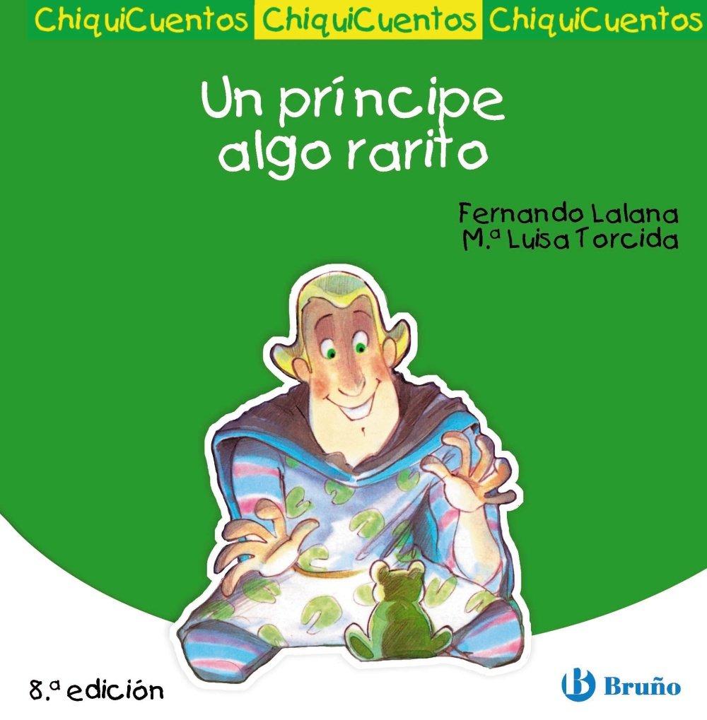 Un príncipe algo rarito Castellano - A Partir De 3 Años - Cuentos - Chiquicuentos: Amazon.es: Lalana, Fernando, Torcida Álvarez, M.ª Luisa: Libros