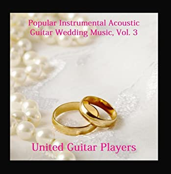 Popular Instrumental Acoustic Guitar Wedding Music, Vol  3