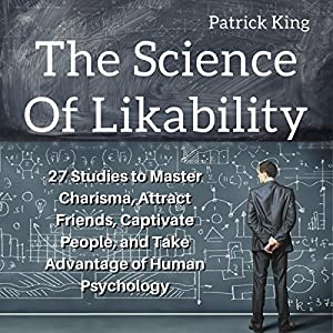 Download audiobook The Science of Likability: 27 Studies to Master Charisma, Attract Friends, Captivate People, and Take Advantage of Human Psychology