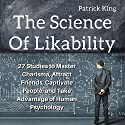 The Science of Likability: 27 Studies to Master Charisma, Attract Friends, Captivate People, and Take Advantage of Human Psychology Audiobook by Patrick King Narrated by Wes Super