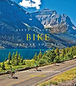 Fifty Places to Bike Before You Die: Biking Experts Share the World's Greatest Destinations from Stewart, Tabori and Chang