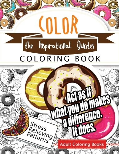 Color the Inspirational quotes: Motivational & inspirational adult coloring book: Turn your stress into success and color fun