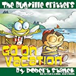 The Bugville Critters Go on Vacation: Buster Bee's Adventures Series #5 | Robert Stanek