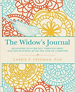 The Widow's Journal: Questions to Guide You through Grief and Life Planning after the Loss of a Partner