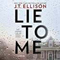 Lie to Me Audiobook by J. T. Ellison Narrated by Matthew Waterson, Saskia Maarleveld, Sarah Naughton, Julia Whelan