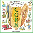 The Life and Times of Corn, by Charles Micucci
