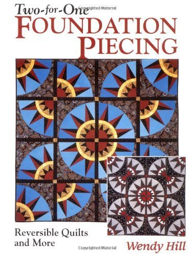 Two-for-One Foundation Piecing: Reversible Quilts and More by Wendy Hill (2011-02-01)
