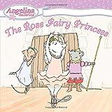 The Rose Fairy Princess (Angelina Ballerina)