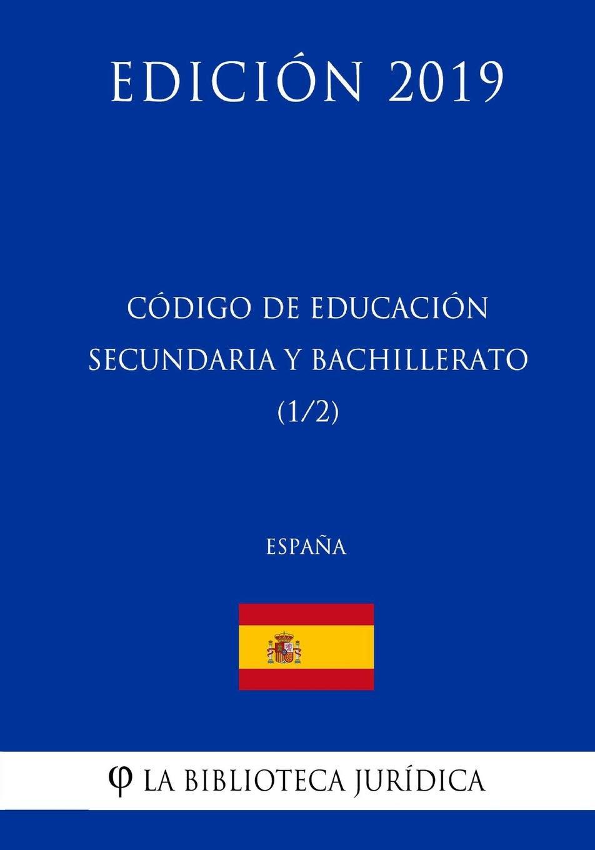 Código de Educación Secundaria y Bachillerato 1/2 España Edición 2019: Amazon.es: La Biblioteca Jurídica: Libros