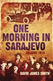 Front cover for the book One Morning in Sarajevo: 28 June 1914 by David James Smith