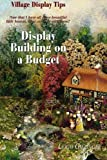 img - for Village Display Tips: Display Building on a Budget: Now that I have all these beautiful little houses, what can I do with them? book / textbook / text book