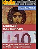 LIBERACI DAL DENARO. Fede, povertà e ricchezza da Gesù a papa Francesco
