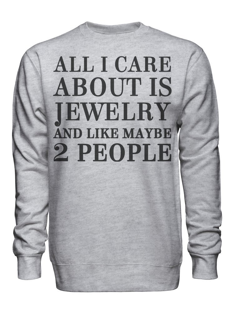 graphke All I Care About is Jewelry and Like Maybe 2 People Unisex Crew Neck Sweatshirt XX-Large