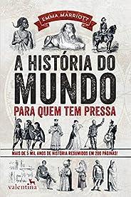 A história do mundo para quem tem pressa: Mais de 5 mil anos de história resumidos em 200 páginas! (Série Para