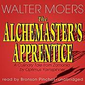 The Alchemaster's Apprentice: A Culinary Tale from Zamonia by Optimus Yarnspinner | Walter Moers, John Brownjohn (translator)