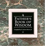 A Father's Book of Wisdom, H. Jackson Brown, 1558531076