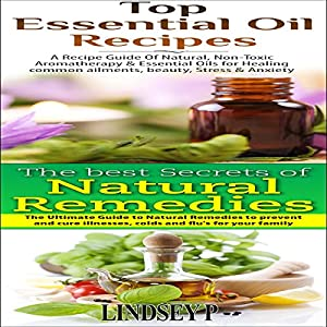 Essential Oils Box Set 7: Top Essential Oil Recipes & The Best Secrets of Natural Remedies Audiobook