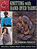 img - for Knitting With Hand-Dyed Yarns: 20 Stunning Projects book / textbook / text book