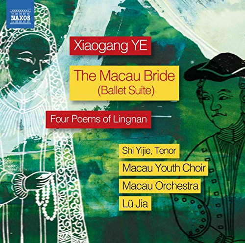 Xiaogang: Macau Bride Suite, Op. 34, Four Poems of Lingnan for Tenor and Orchestra, Op. - Liu Shi Shi