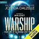 Warship: Black Fleet Trilogy, Book 1 Hörbuch von Joshua Dalzelle Gesprochen von: Mark Boyett