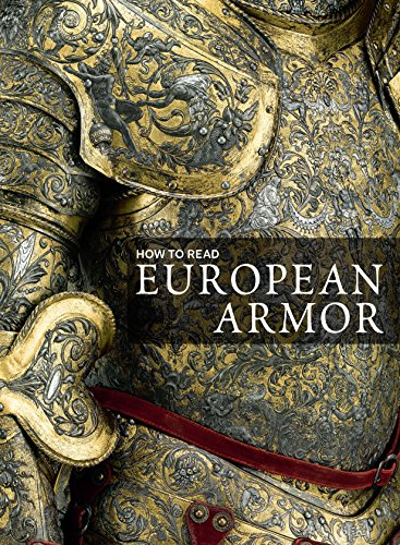Antique Arms And Armor - How to Read European Armor (The Metropolitan Museum of Art - How to Read)