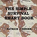 The Simple Survival Smart Book Audiobook by Patrick J Shrier Narrated by J. Bruce
