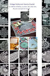 Vintage Doilies to Crochet - A Collection of Doilies, Chair Sets, Runners, Placemats, Runners Crochet Patterns from the 1940's and 1950's