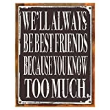Wood-Framed We Will Always Be Best Friends Because You Know Too Much Metal Sign, Humor on reclaimed, rustic wood For Sale