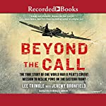 Beyond the Call: The True Story of One World War II Pilot's Covert Mission to Rescue POWs on the Eastern Front | Lee Trimble,Jeremy Dronfield