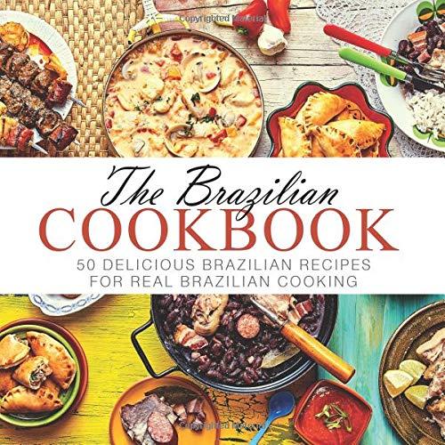 Download The Brazilian Cookbook: 50 Delicious Brazilian Recipes for Real Brazilian Cooking pdf epub