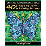 Coloring Books For Adults Volume 2: 40 Stress Relieving And Relaxing Patterns, Adult Coloring Books Series By ColoringCraze (Anti-Stress Art Therapy Series)