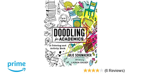 Amazon Doodling For Academics A Coloring And Activity Book Chicago Guides To Academic Life 9780226467047 Julie Schumacher Lauren Nassef Books