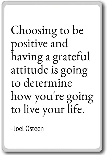 Joel Osteen Quotes | Amazon Com Choosing To Be Positive And Having A Grateful A