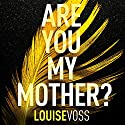Are You My Mother? Audiobook by Louise Voss Narrated by Caitlin Thorburn