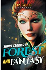 Short Stories of Forest and Fantasy: Fantasy Anthology Kindle Edition
