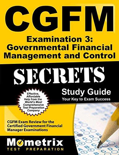CGFM Examination 3: Governmental Financial Management and Control Secrets Study Guide: CGFM Exam Review for the Certified Government Financial Manager Examinations