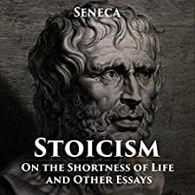 Stoicism: On the Shortness of Life and Other Essays Audiobook by  Seneca Narrated by Kevin Theis