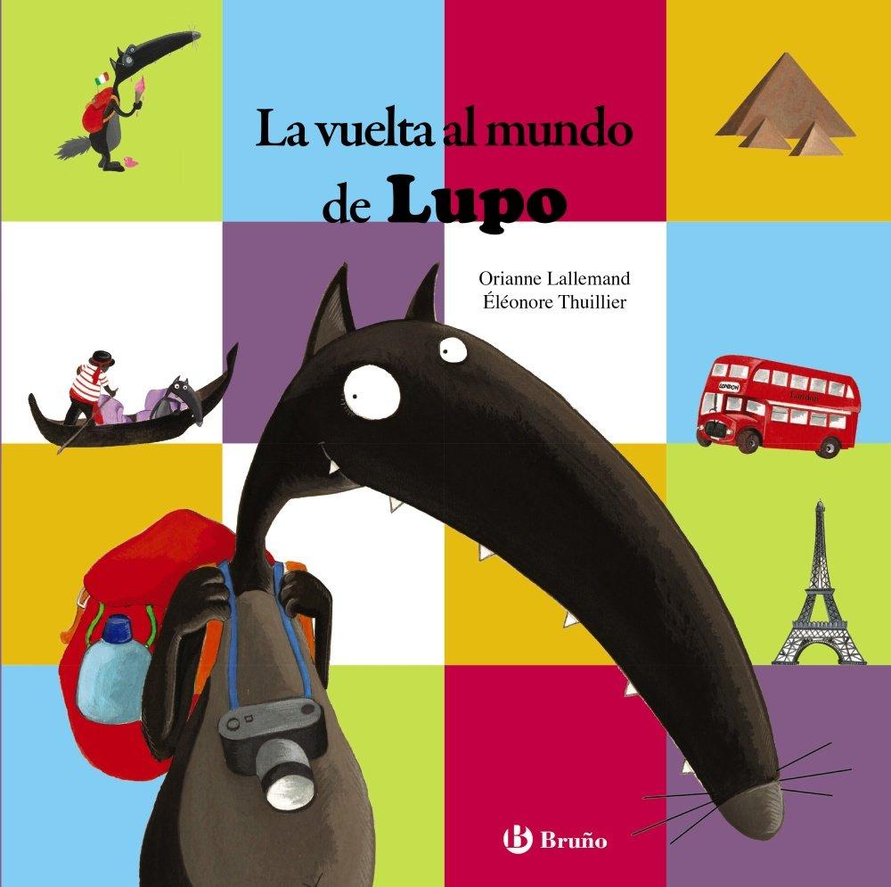 La vuelta al mundo de Lupo Castellano - A Partir De 3 Años - Personajes - Lupo: Amazon.es: Lallemand, Orianne, Thuillier, Éléonore, Gómez Borràs, Margarita: Libros