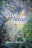 Silver's Threads, Penny Reilly, 149311445X